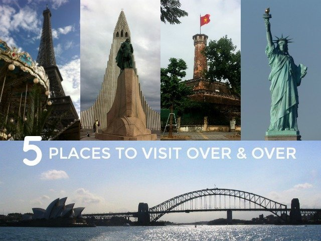 5 places I could visit over and over